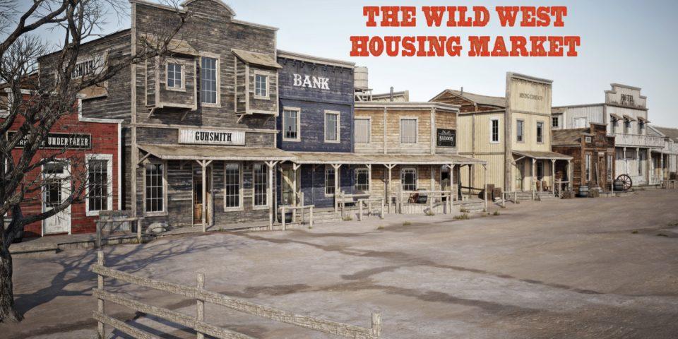The Wild West Housing Market